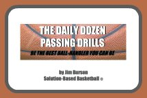 Coaching Resources: Daily Dozen Passing Drills by Coach Jim Burson, Solution-Based Basketball